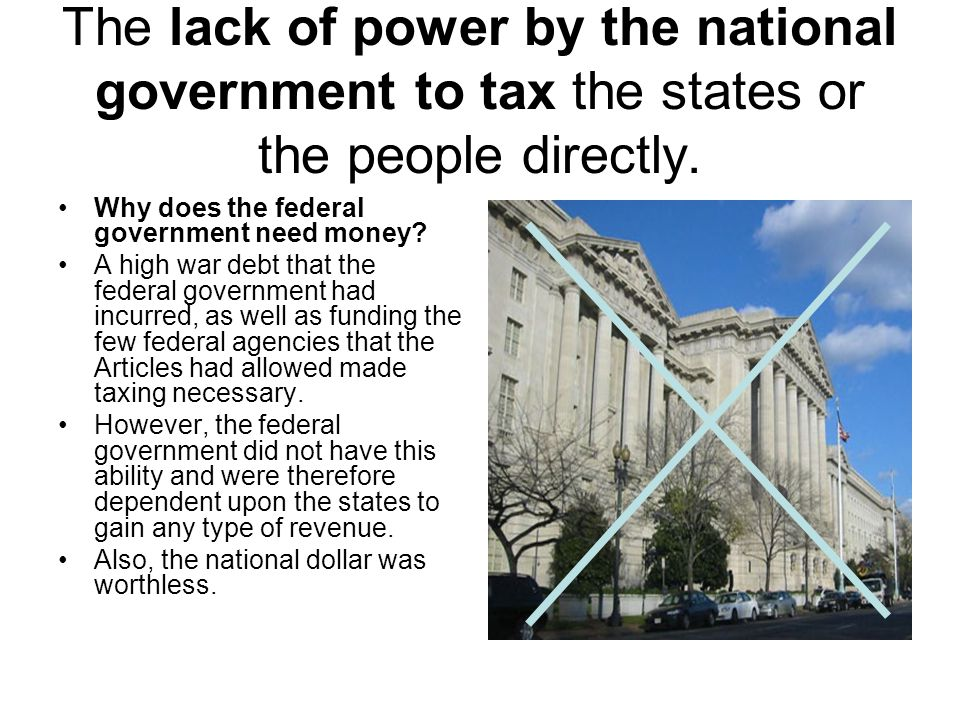 The lack of power by the national government to tax the states or the people directly.