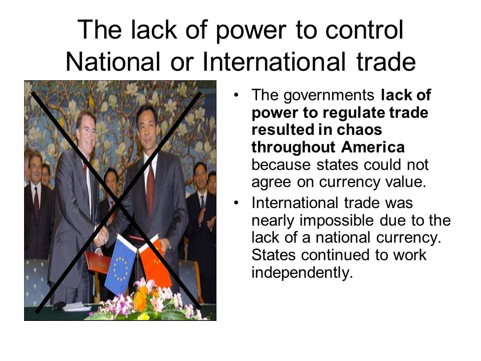 The lack of power to control National or International trade