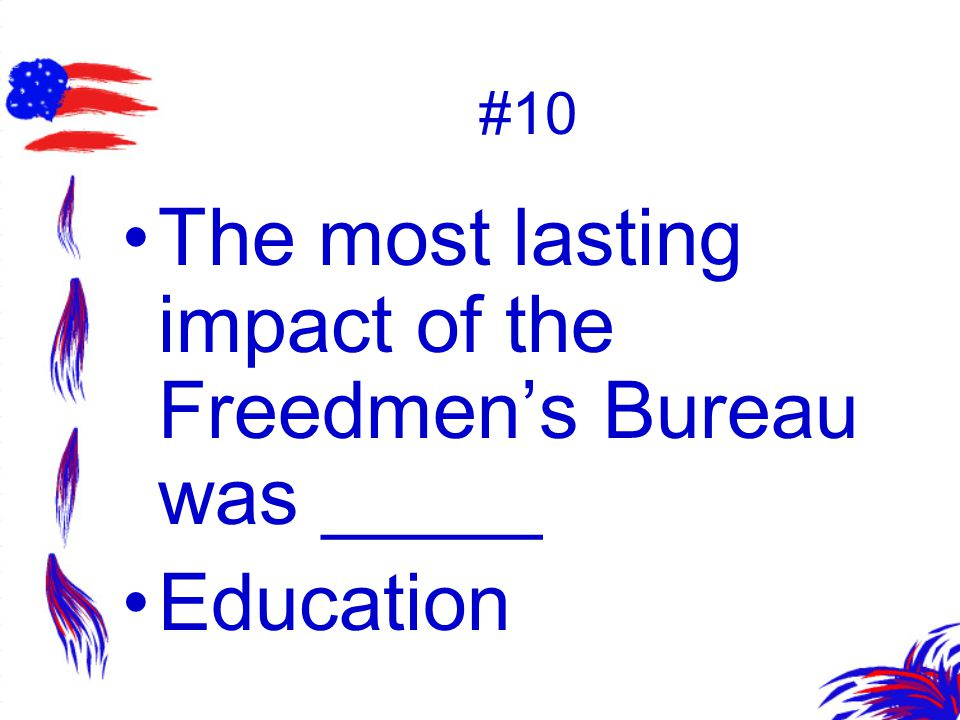 The most lasting impact of the Freedmen's Bureau was _____