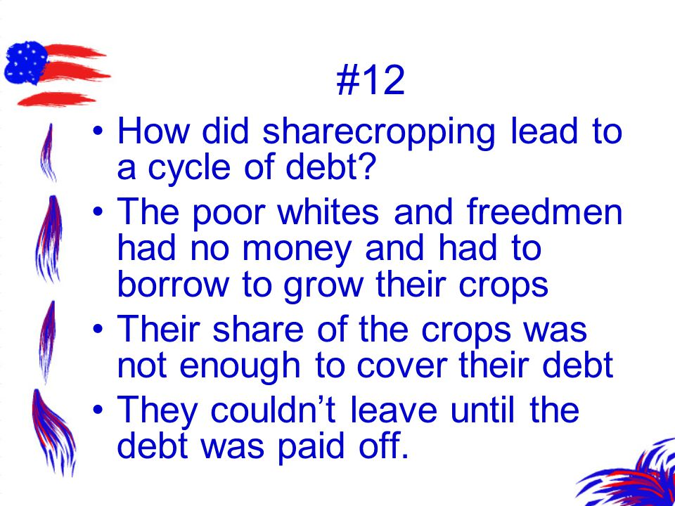 #12 How did sharecropping lead to a cycle of debt