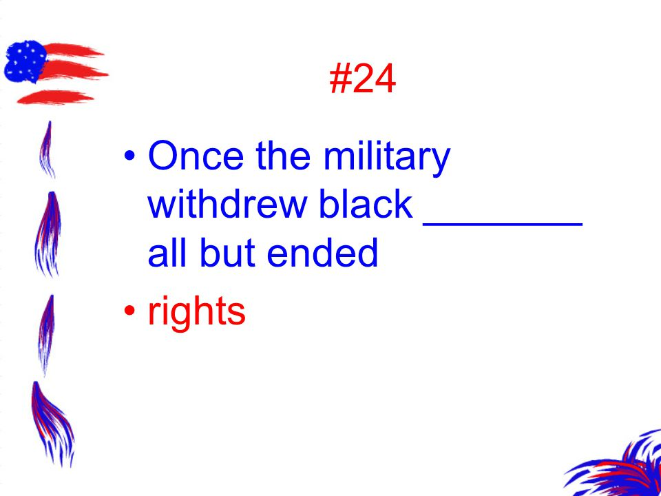 #24 Once the military withdrew black _______ all but ended rights
