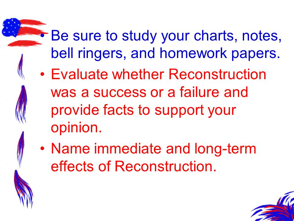Be sure to study your charts, notes, bell ringers, and homework papers.