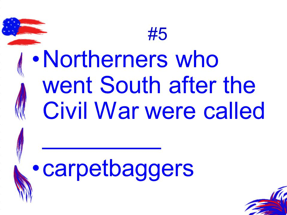 Northerners who went South after the Civil War were called _________