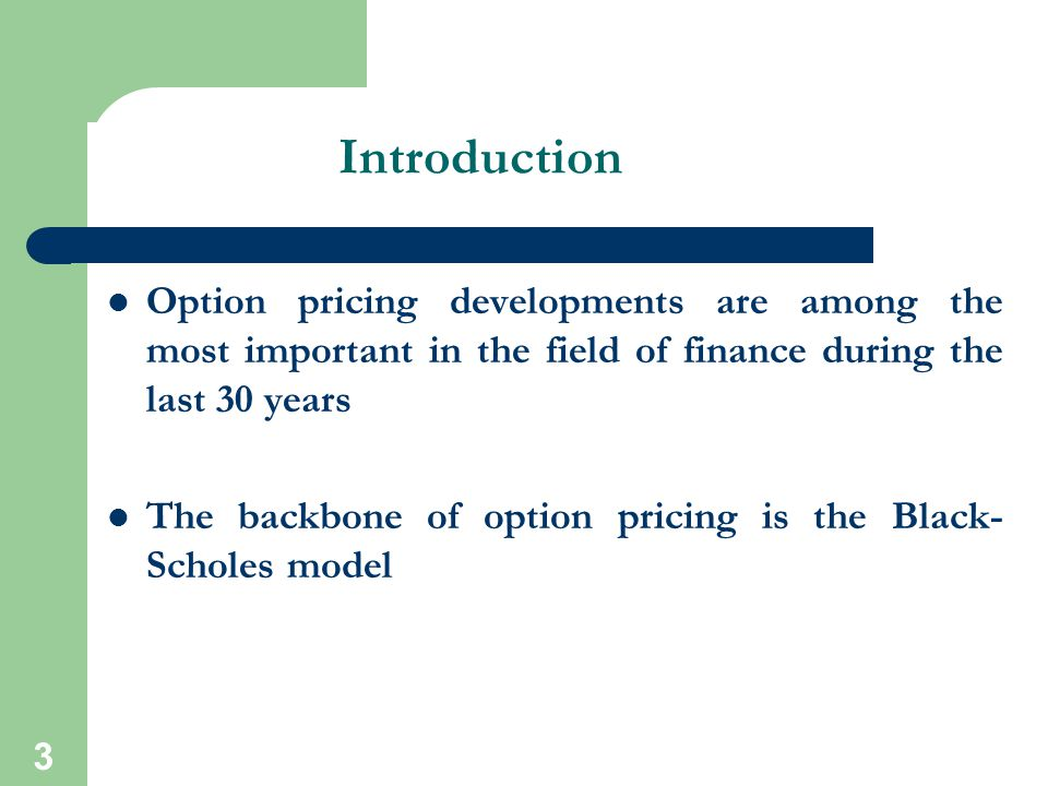 Introduction Option pricing developments are among the most important in the field of finance during the last 30 years.