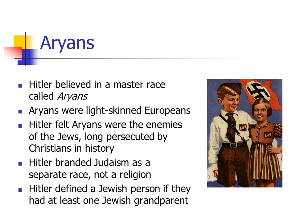 Aryans Hitler believed in a master race called Aryans
