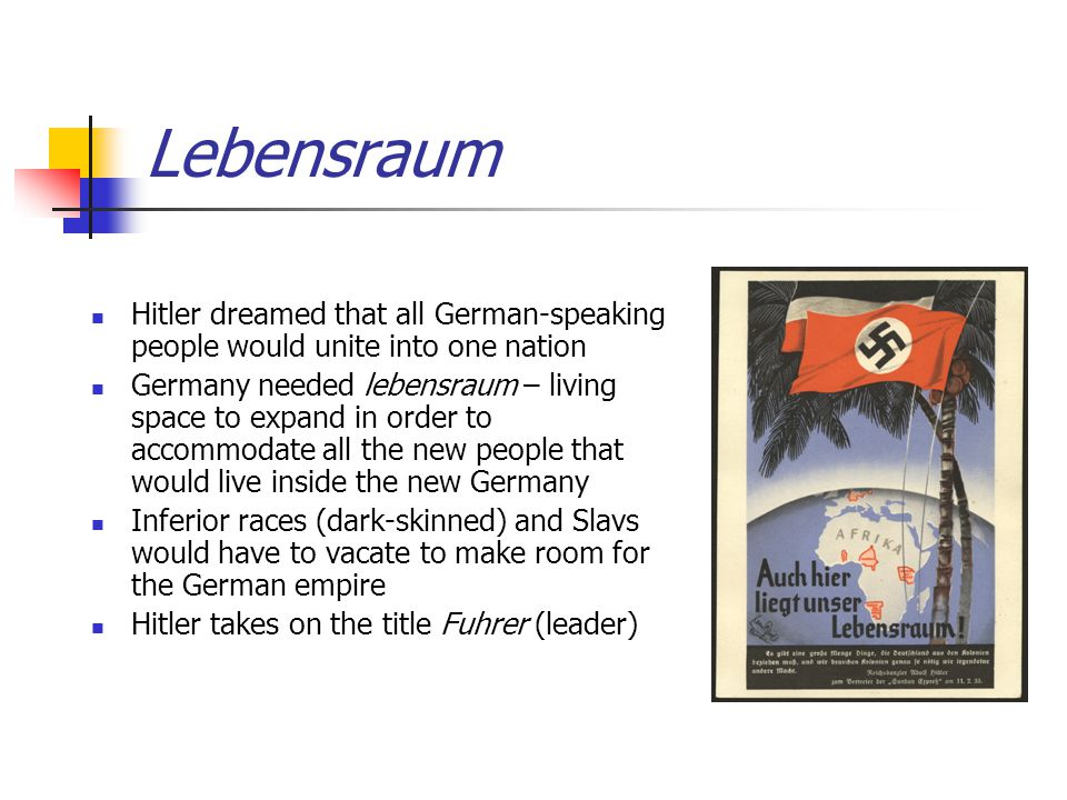 Lebensraum Hitler dreamed that all German-speaking people would unite into one nation.
