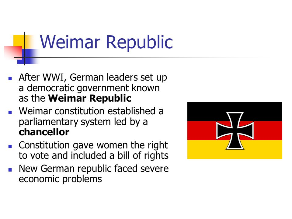 Weimar Republic After WWI, German leaders set up a democratic government known as the Weimar Republic.