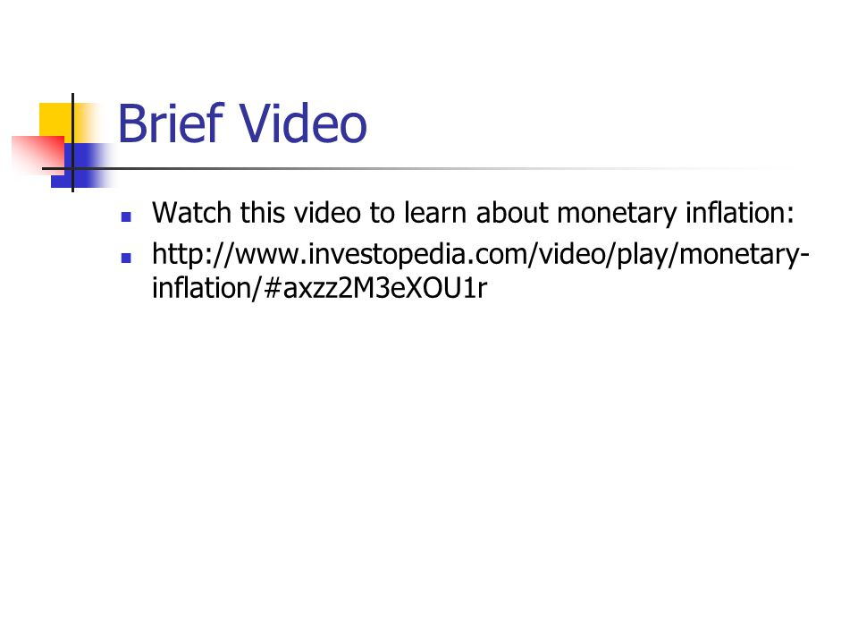 Brief Video Watch this video to learn about monetary inflation: