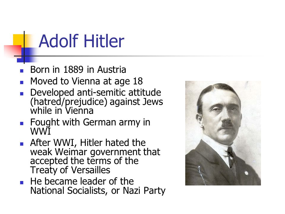 Adolf Hitler Born in 1889 in Austria Moved to Vienna at age 18
