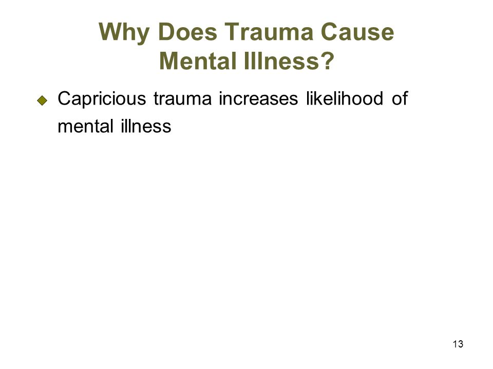 Why Does Trauma Cause Mental Illness