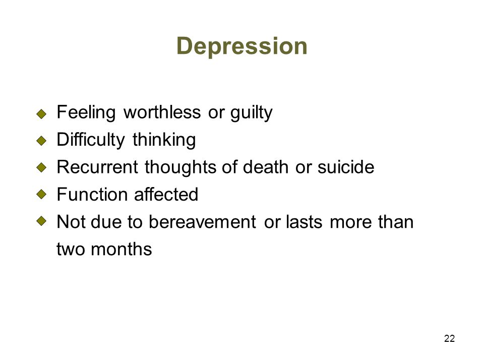 Depression Feeling worthless or guilty Difficulty thinking