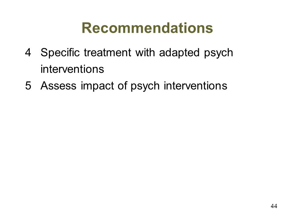 Recommendations 4 Specific treatment with adapted psych interventions