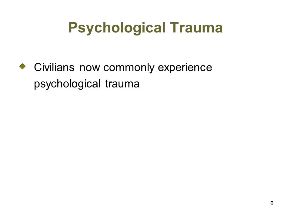 Psychological Trauma Civilians now commonly experience