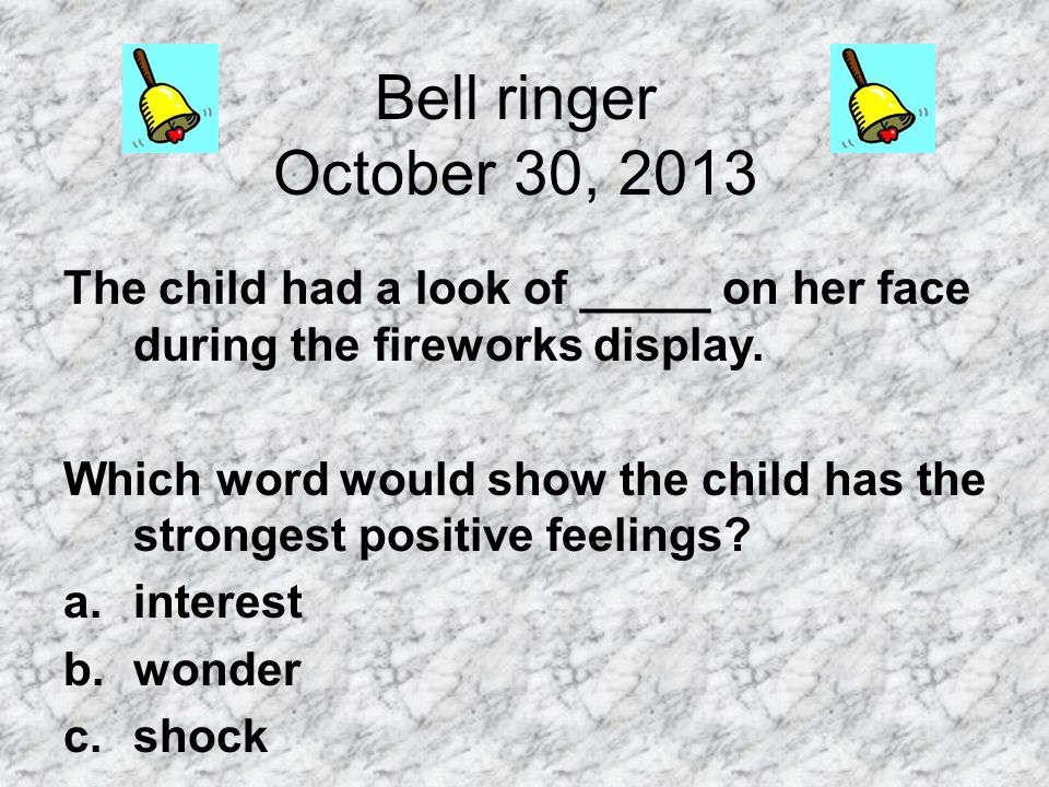 Bell ringer October 30, 2013 The child had a look of _____ on her face during the fireworks display.