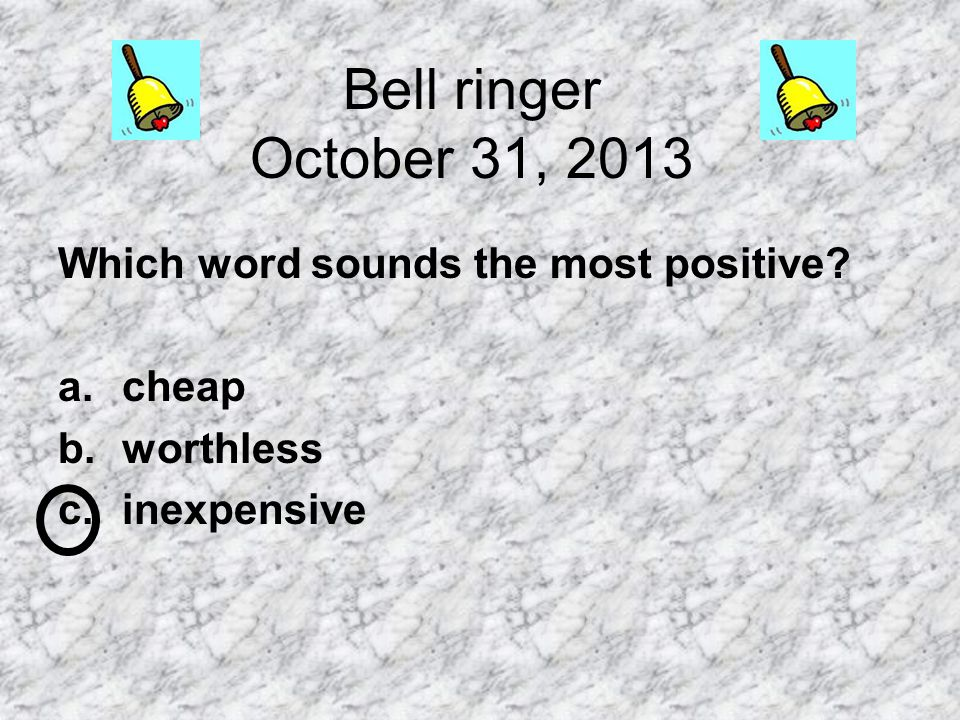 Bell ringer October 31, 2013 Which word sounds the most positive