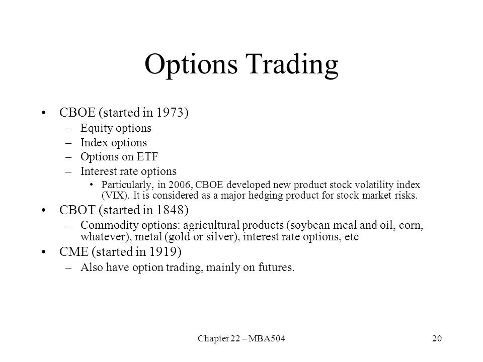 Options Trading CBOE (started in 1973) CBOT (started in 1848)