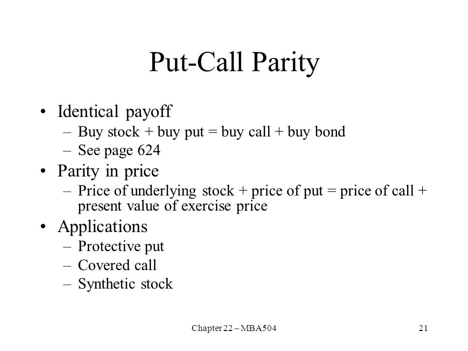 Put-Call Parity Identical payoff Parity in price Applications
