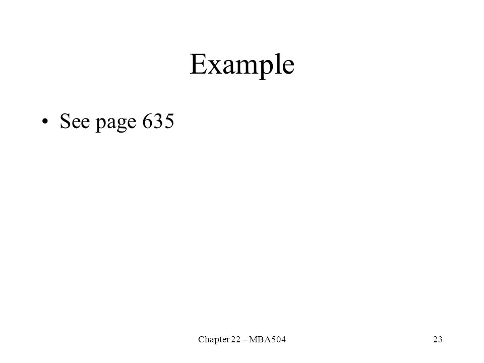 Example See page 635 Chapter 22 – MBA504