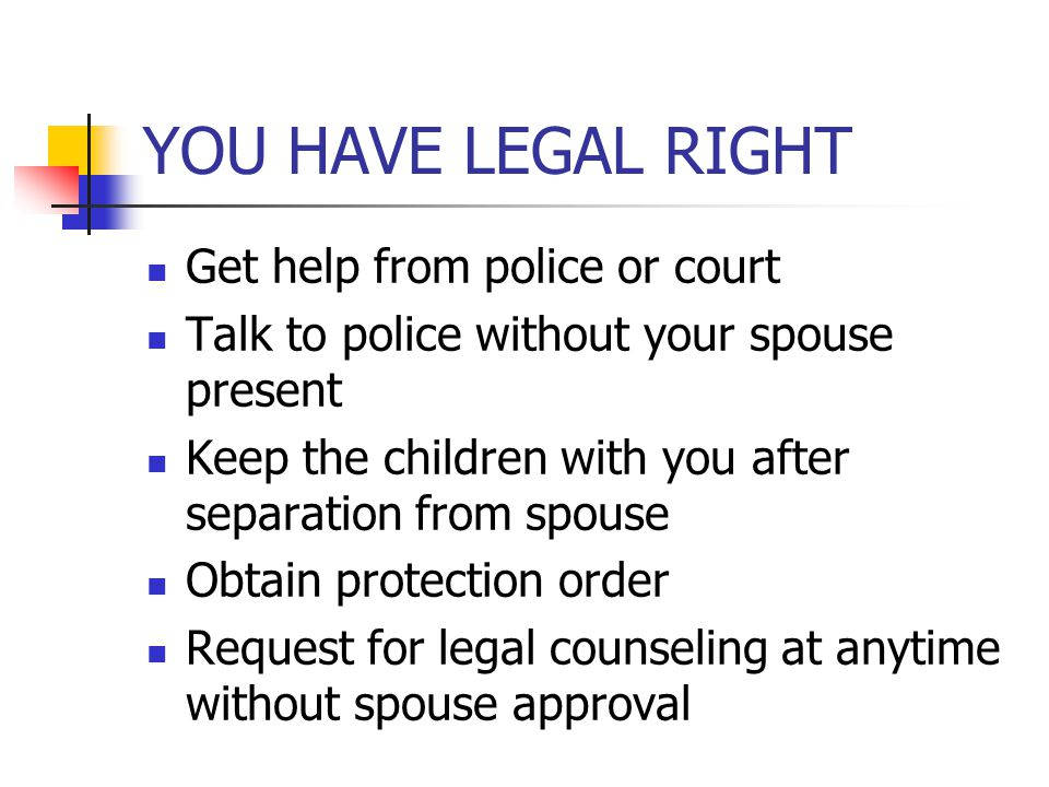 YOU HAVE LEGAL RIGHT Get help from police or court