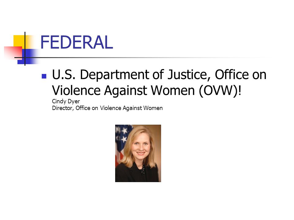 FEDERAL U.S. Department of Justice, Office on Violence Against Women (OVW).