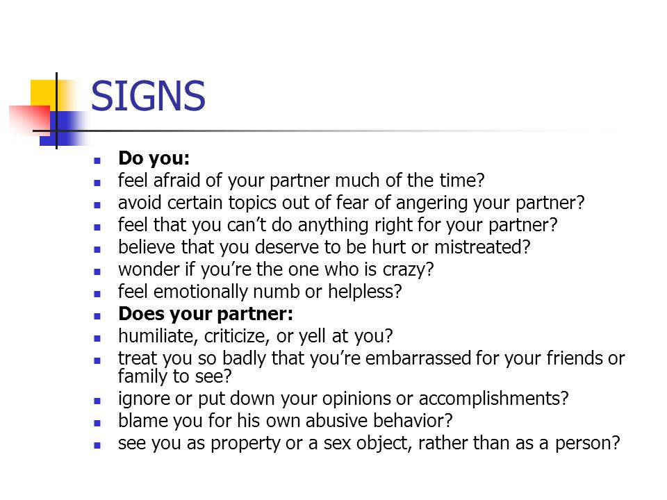 SIGNS Do you: feel afraid of your partner much of the time