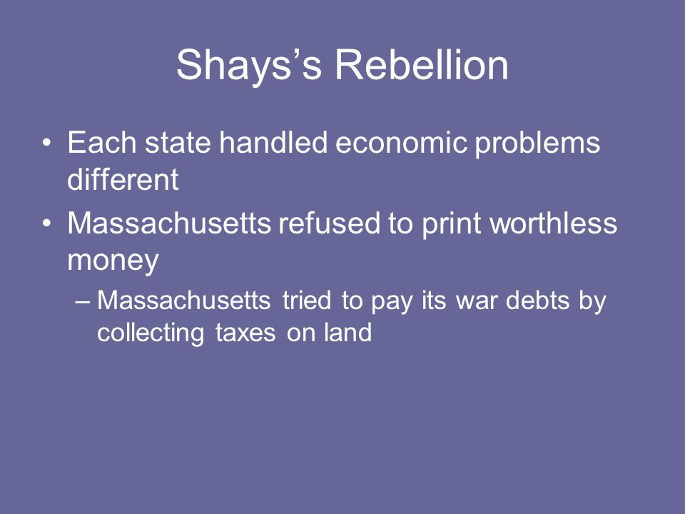 Shays's Rebellion Each state handled economic problems different
