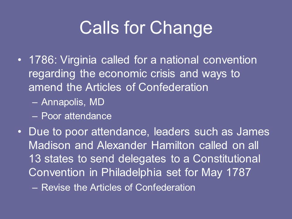 Calls for Change 1786: Virginia called for a national convention regarding the economic crisis and ways to amend the Articles of Confederation.