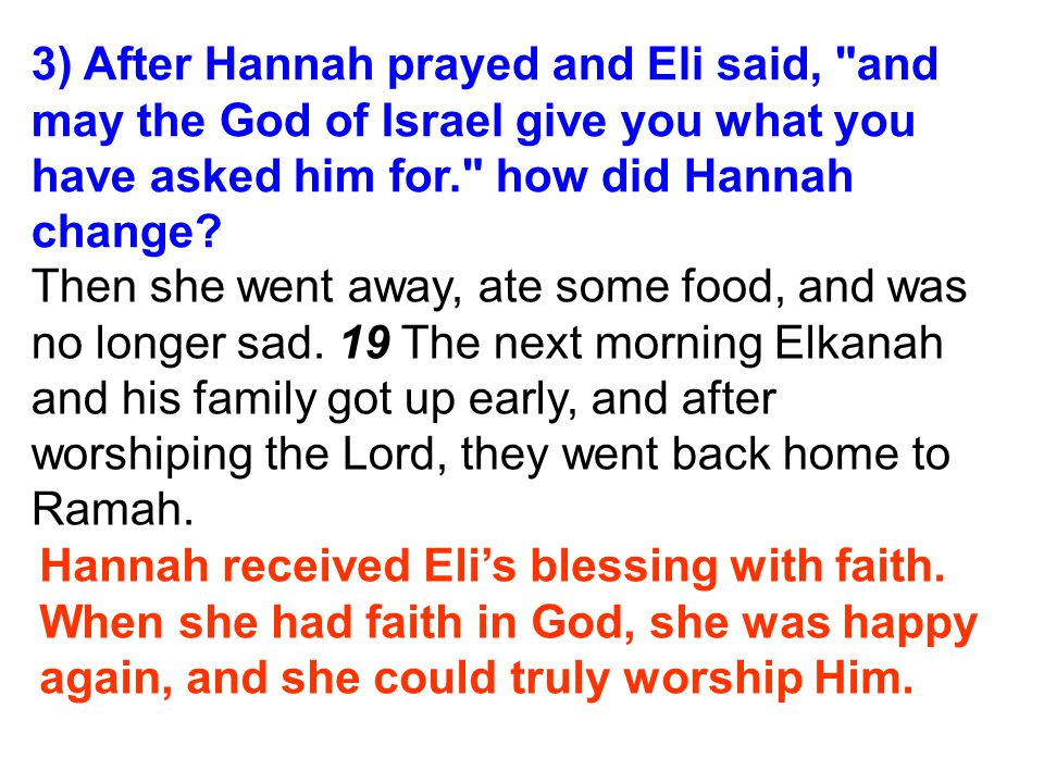 3) After Hannah prayed and Eli said, and may the God of Israel give you what you have asked him for. how did Hannah change