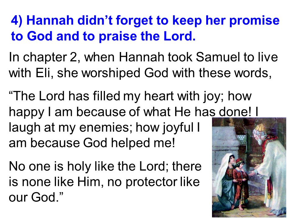 4) Hannah didn't forget to keep her promise to God and to praise the Lord.