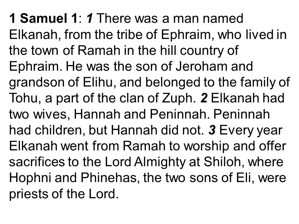1 Samuel 1: 1 There was a man named Elkanah, from the tribe of Ephraim, who lived in the town of Ramah in the hill country of Ephraim.