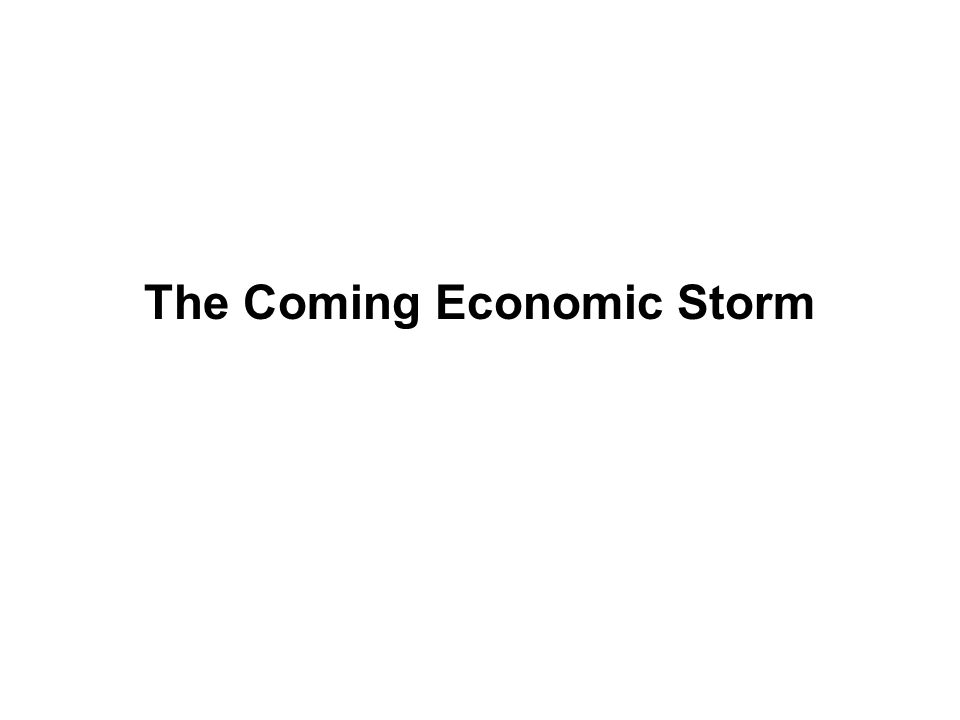 The Coming Economic Storm