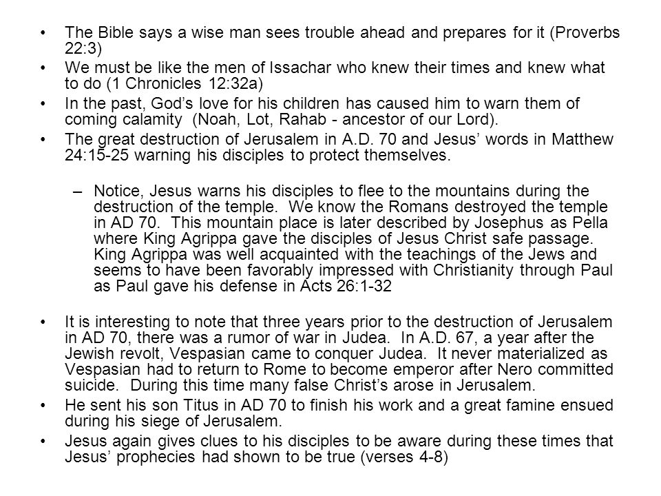 The Bible says a wise man sees trouble ahead and prepares for it (Proverbs 22:3)
