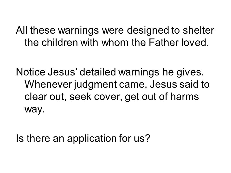 All these warnings were designed to shelter the children with whom the Father loved.
