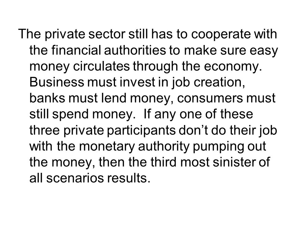 The private sector still has to cooperate with the financial authorities to make sure easy money circulates through the economy.