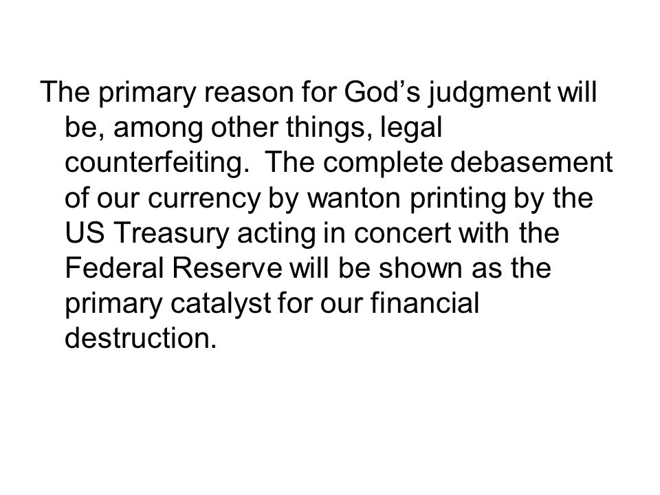 The primary reason for God's judgment will be, among other things, legal counterfeiting.