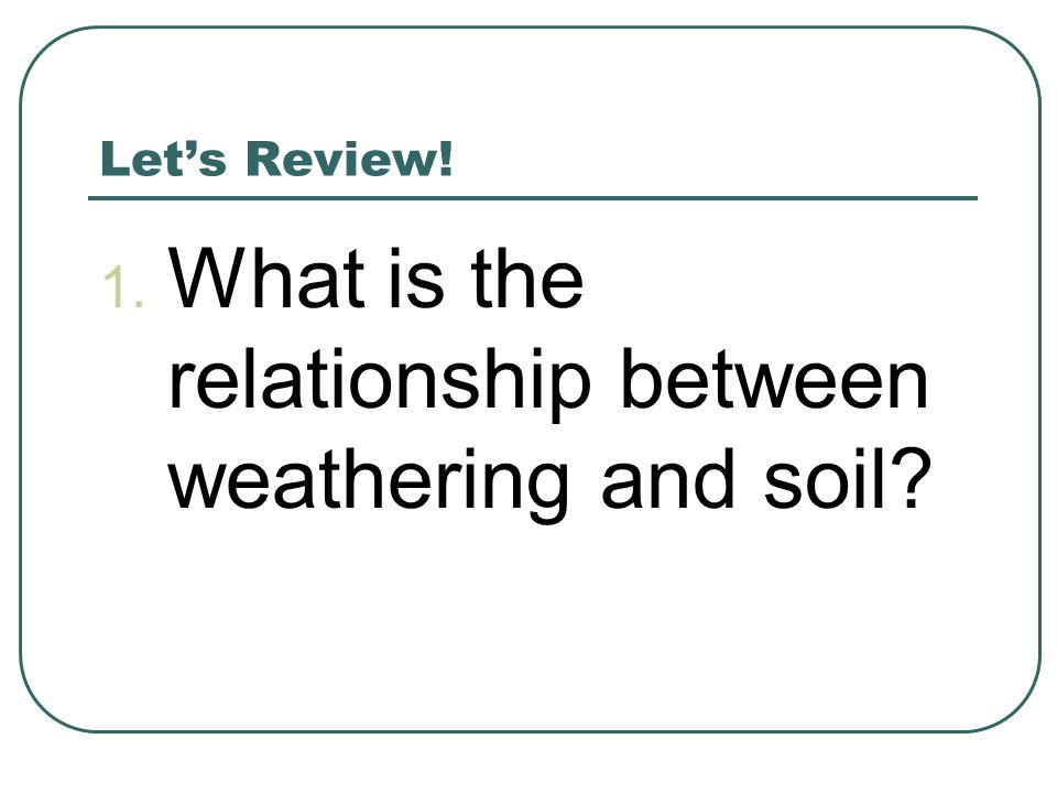 What is the relationship between weathering and soil