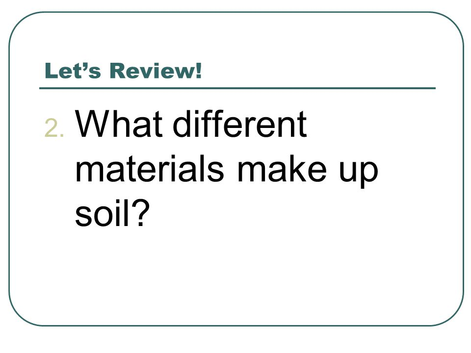 What different materials make up soil