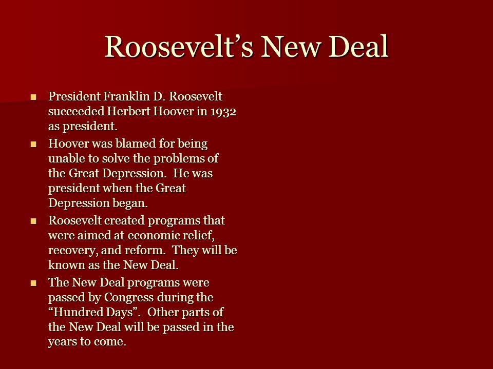 Roosevelt's New Deal President Franklin D. Roosevelt succeeded Herbert Hoover in 1932 as president.