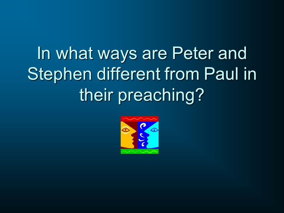 In what ways are Peter and Stephen different from Paul in their preaching