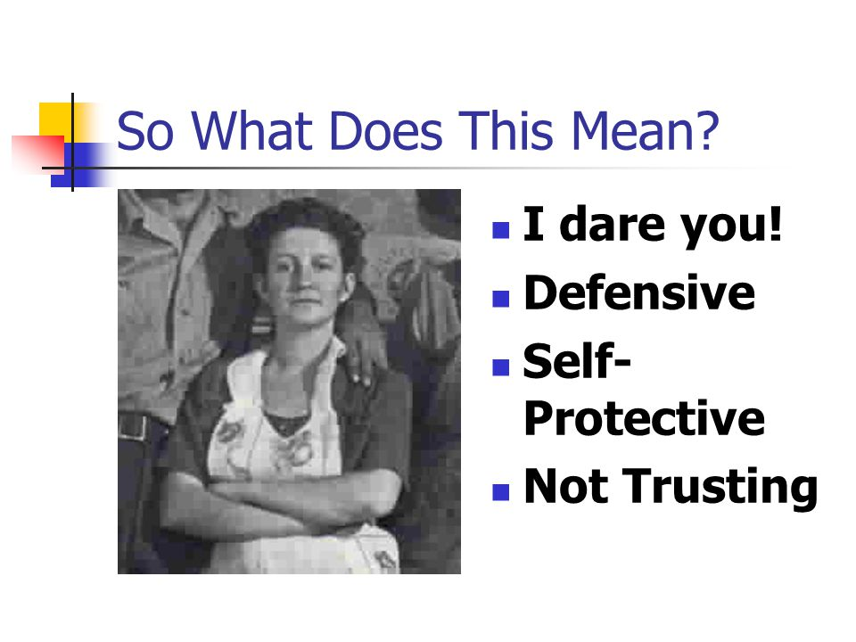 So What Does This Mean I dare you! Defensive Self-Protective