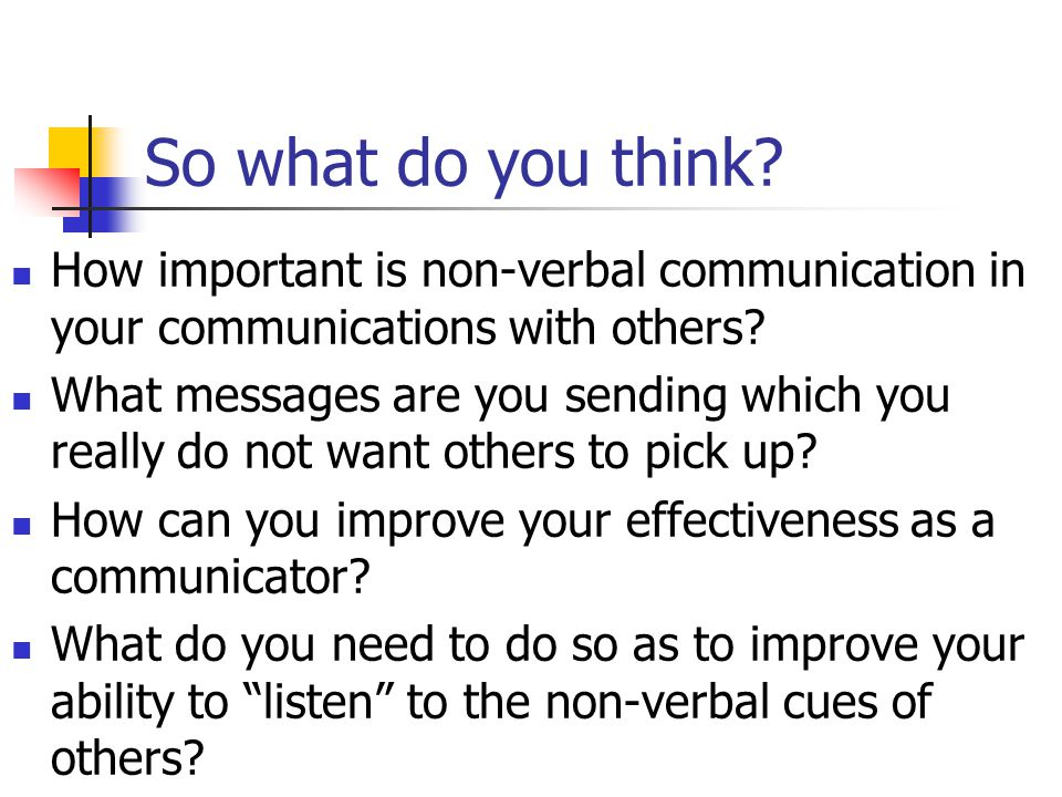 So what do you think How important is non-verbal communication in your communications with others