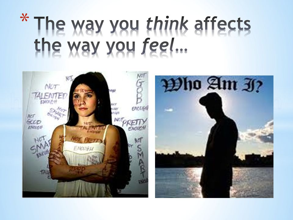 The way you think affects the way you feel…