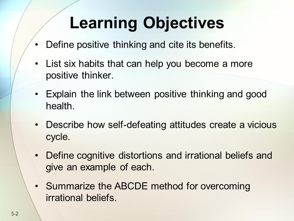 Learning Objectives Define positive thinking and cite its benefits.
