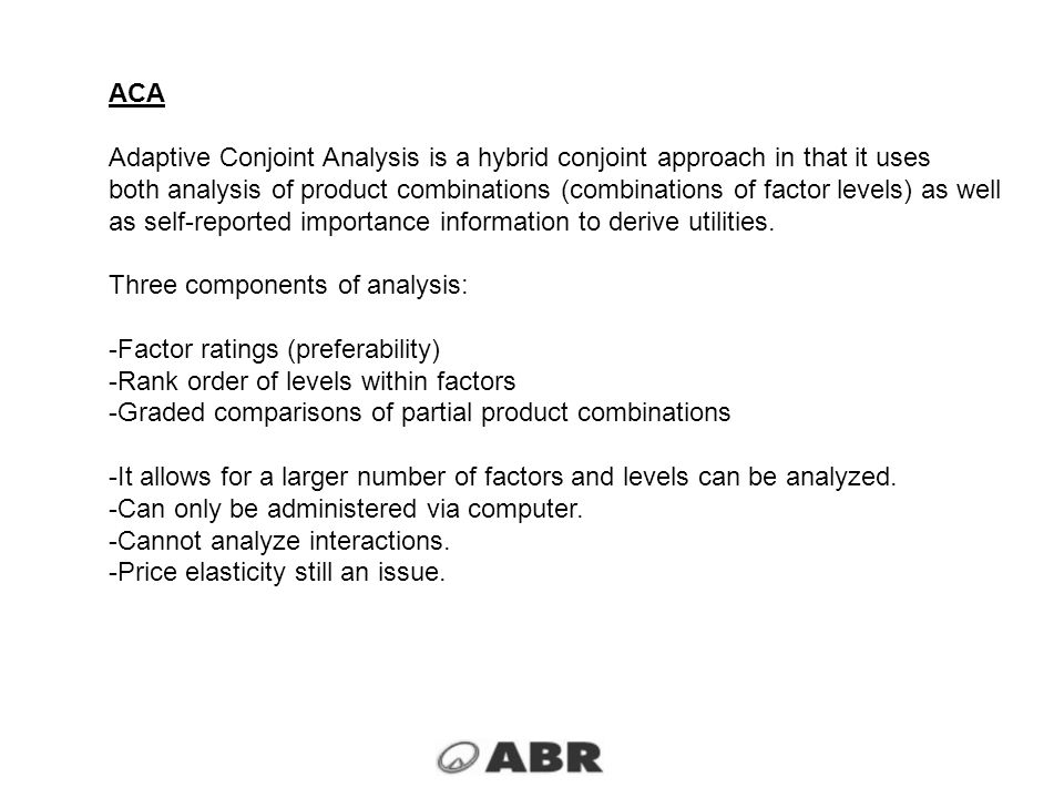 ACA Adaptive Conjoint Analysis is a hybrid conjoint approach in that it uses.