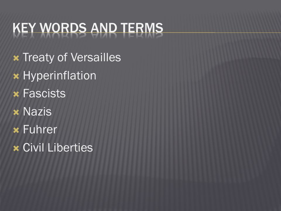 Key words and Terms Treaty of Versailles Hyperinflation Fascists Nazis