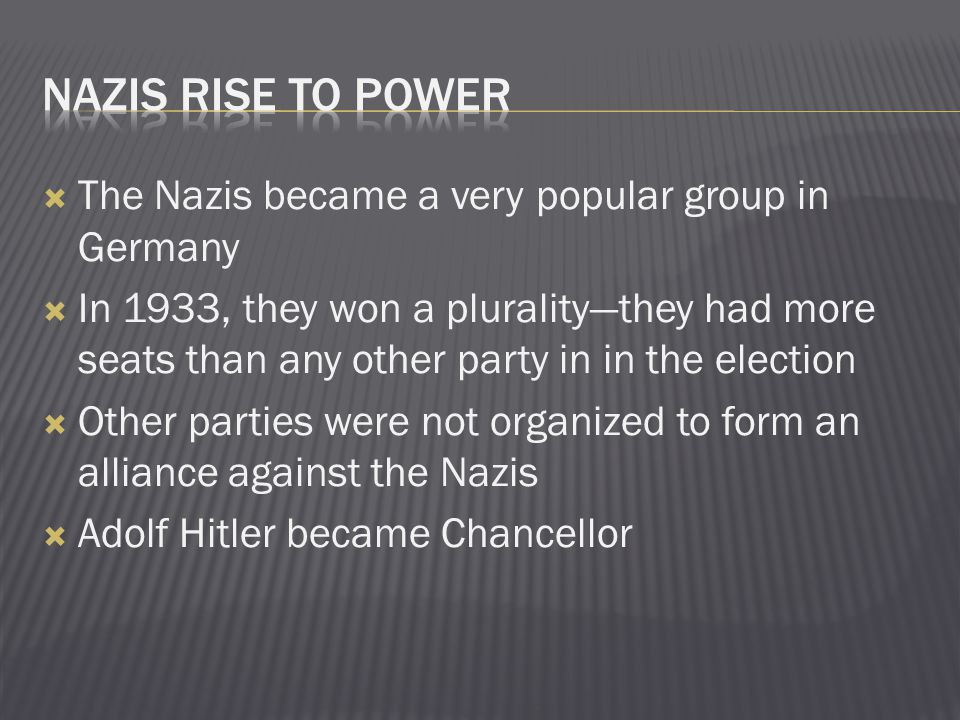 Nazis rise to power The Nazis became a very popular group in Germany