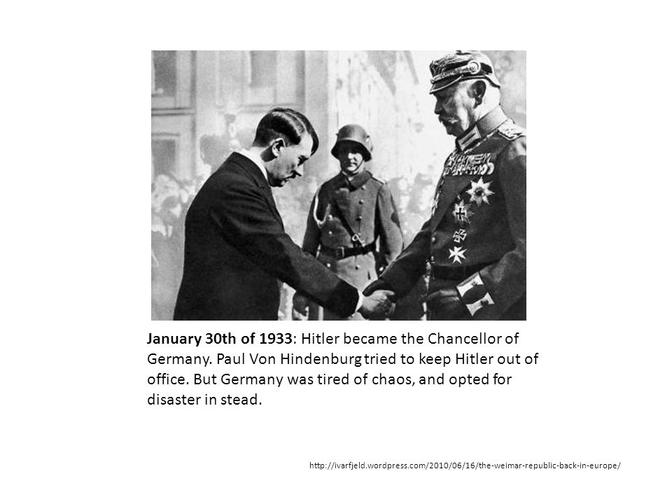 January 30th of 1933: Hitler became the Chancellor of Germany
