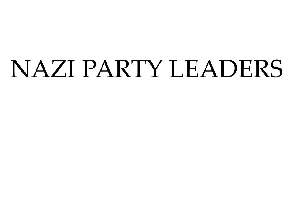 NAZI PARTY LEADERS