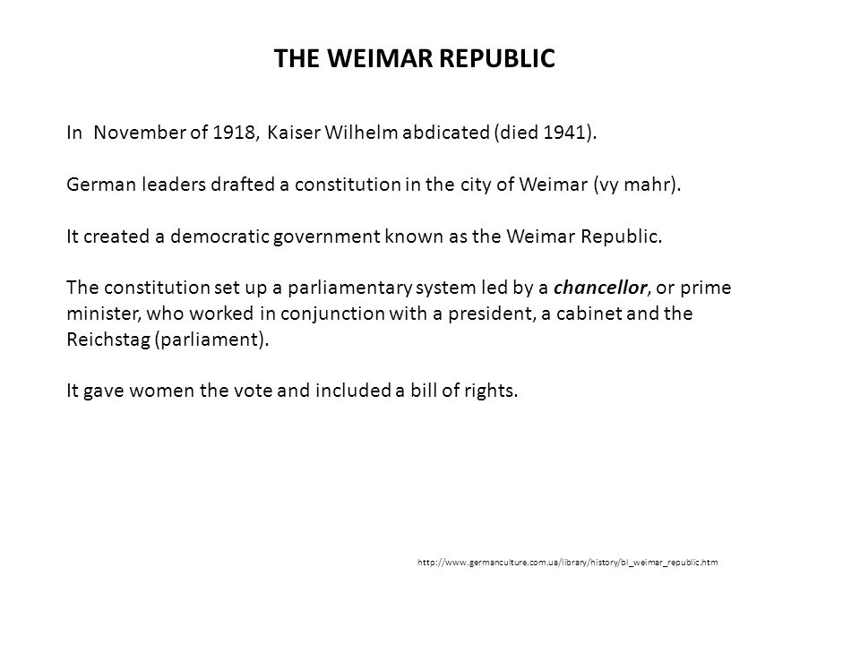 THE WEIMAR REPUBLIC In November of 1918, Kaiser Wilhelm abdicated (died 1941).