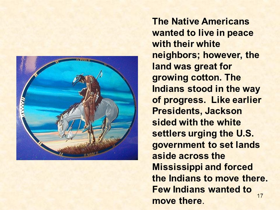 The Native Americans wanted to live in peace with their white neighbors; however, the land was great for growing cotton.